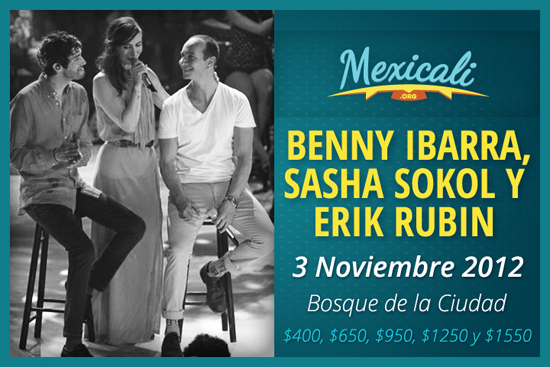 Benny Ibarra, Sasha Sokol y Erik Rubin en Mexicali