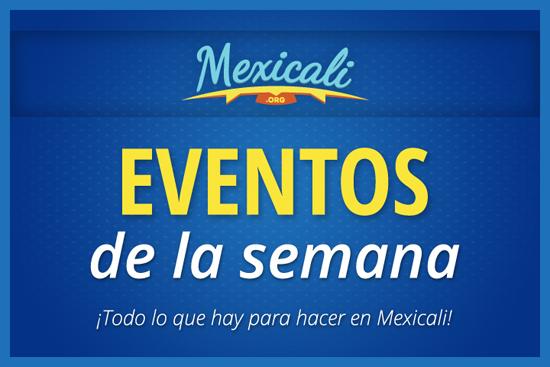 Eventos de la semana en Mexicali