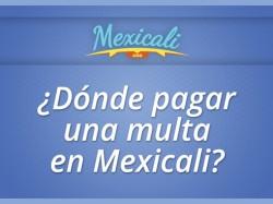 ¿Dónde pagar una multa en Mexicali?